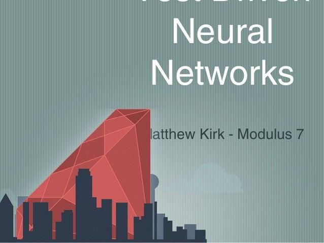 Test Driven Neural Networks Matthew Kirk - Modulus 7