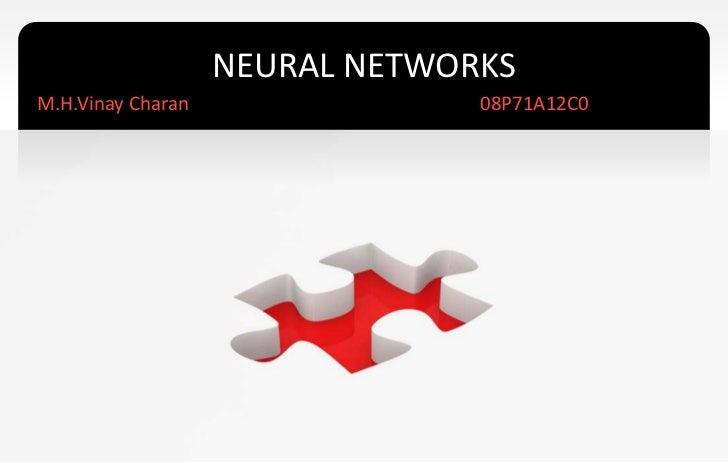 NEURAL NETWORKSM.H.Vinay Charan                08P71A12C0