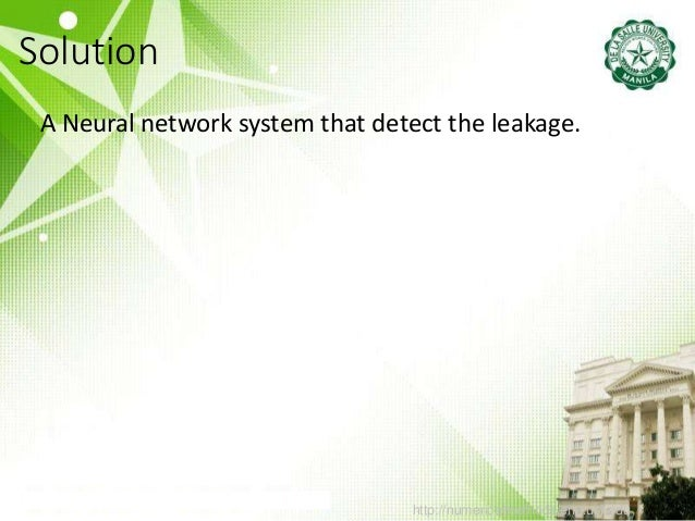 Solution http://numericalmethods.eng.usf.edu A Neural network system that detect the leakage.
