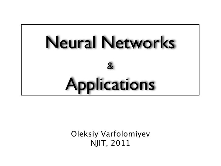 Neural Networks           &  Applications  Oleksiy Varfolomiyev       NJIT, 2011