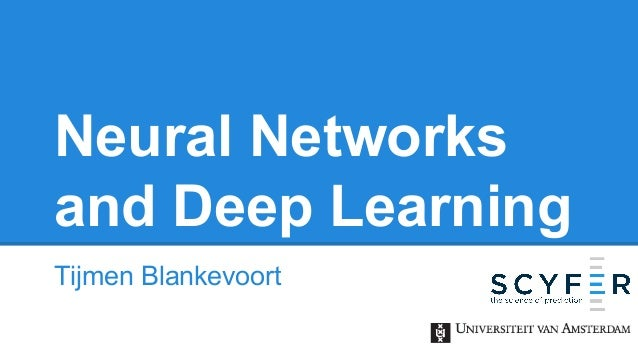 Neural Networks and Deep Learning Tijmen Blankevoort