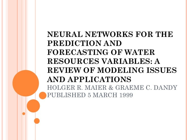 NEURAL NETWORKS FOR THE PREDICTION AND FORECASTING OF WATER RESOURCES VARIABLES: A REVIEW OF MODELING ISSUES AND APPLICATI...