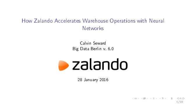 How Zalando Accelerates Warehouse Operations with Neural Networks Calvin Seward Big Data Berlin v. 6.0 28 January 2016 1 /...