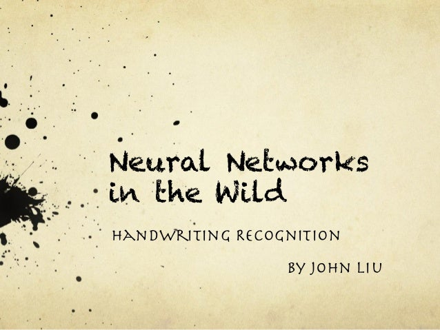 Neural Networks  in the Wild  Handwriting Recognition  By John Liu