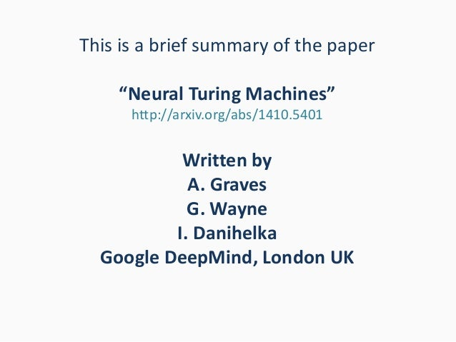 """This is a brief summary of the paper """"Neural Turing Machines"""" http://arxiv.org/abs/1410.5401 Written by A. Graves G. Wayne..."""