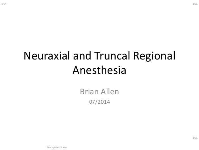 BFSA Slide by Brian F S Allen BFSA BFSA Neuraxial and Truncal Regional Anesthesia Brian Allen 07/2014