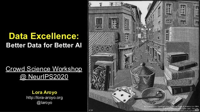 Data Excellence: Better Data for Better AI Crowd Science Workshop @ NeurIPS2020 Lora Aroyo http://lora-aroyo.org @laroyo B...