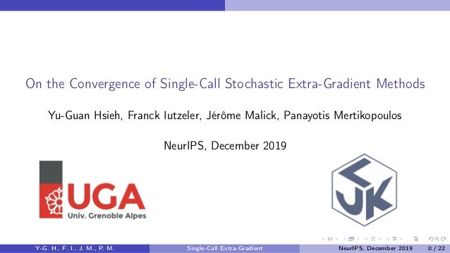 On the Convergence of Single-Call Stochastic Extra-Gradient Methods Yu-Guan Hsieh, Franck Iutzeler, Jérôme Malick, Panayot...