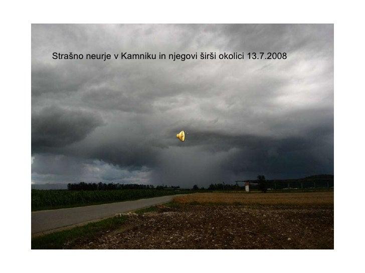 Strašno neurje v Kamniku in njegovi širši okolici 13.7.2008<br />