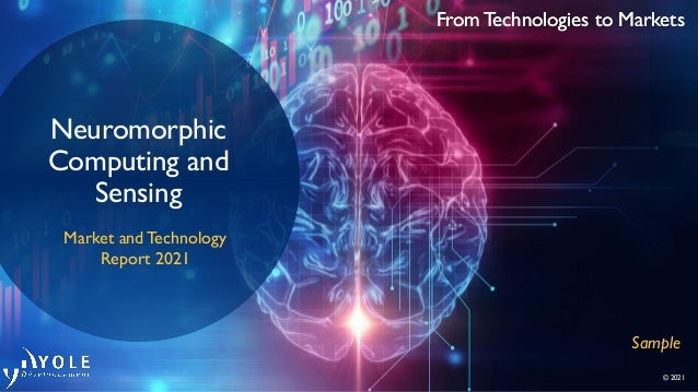 From Technologies to Markets © 2021 From Technologies to Markets Neuromorphic Computing and Sensing Market and Technology ...