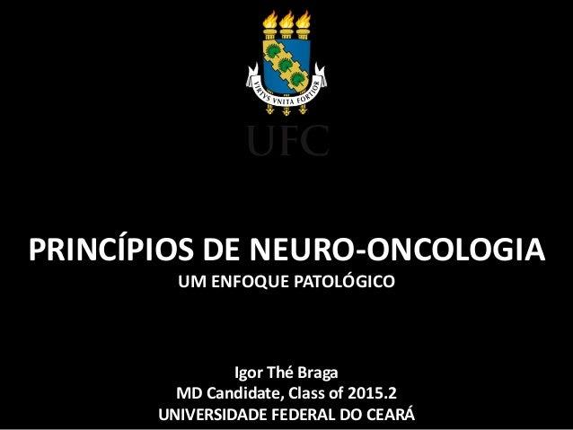 PRINCÍPIOS DE NEURO-ONCOLOGIAUM ENFOQUE PATOLÓGICOIgor Thé BragaMD Candidate, Class of 2015.2UNIVERSIDADE FEDERAL DO CEARÁ