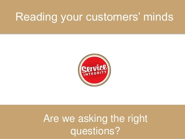 Reading your customers' minds Are we asking the right questions?