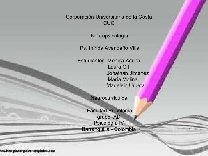 Corporación Universitaria de la Costa CUC  Neuropsicología    Ps. Inírida Avendaño Villa Estudiantes. Mónica Acuña   Laura...