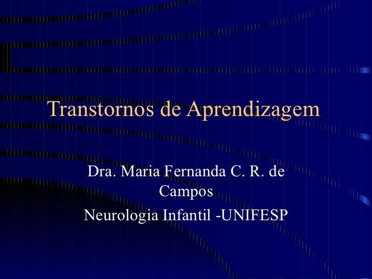 Transtornos de Aprendizagem  Dra. Maria Fernanda C. R. de Campos Neurologia Infantil -UNIFESP