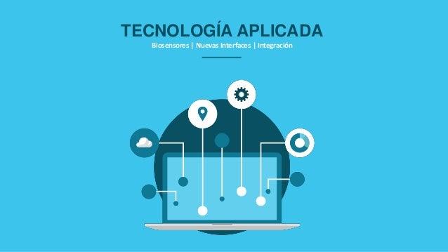 TECNOLOGÍA APLICADA Biosensores   Nuevas Interfaces   Integración