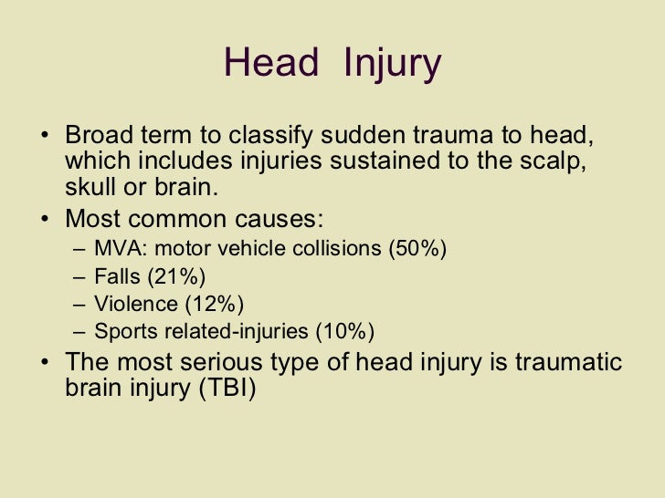 Head  Injury <ul><li>Broad term to classify sudden trauma to head, which includes injuries sustained to the scalp, skull o...