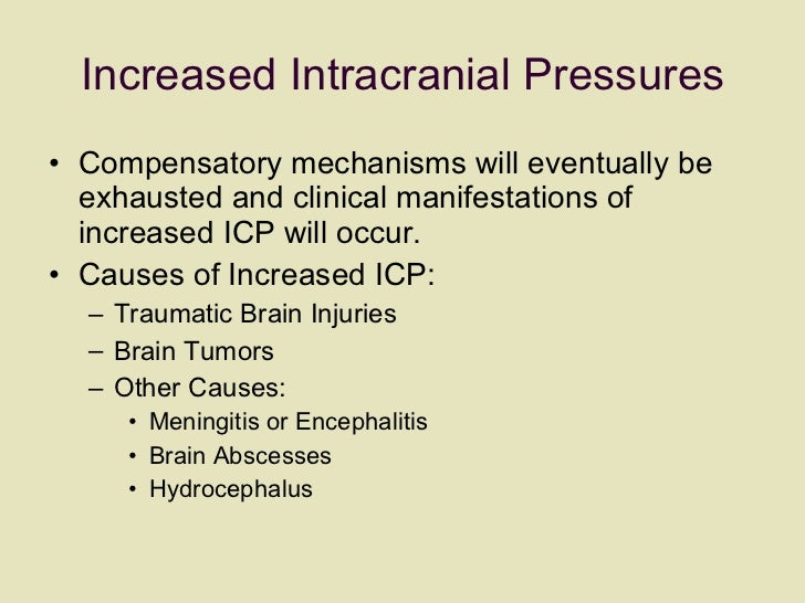 Increased Intracranial Pressures <ul><li>Compensatory mechanisms will eventually be exhausted and clinical manifestations ...