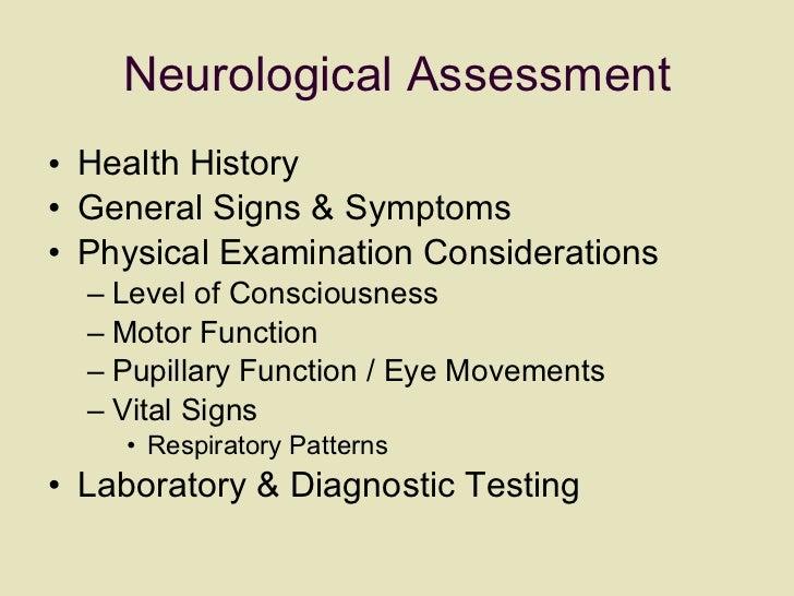 Neurological Assessment <ul><li>Health History  </li></ul><ul><li>General Signs & Symptoms </li></ul><ul><li>Physical Exam...