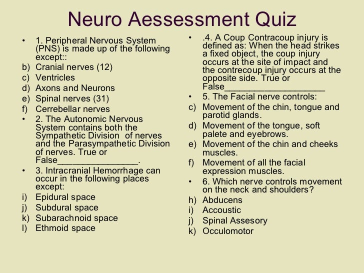 Neuro Aessessment Quiz <ul><li>1. Peripheral Nervous System (PNS) is made up of the following except:: </li></ul><ul><li>C...