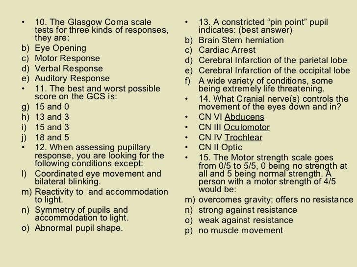 <ul><li>10. The Glasgow Coma scale tests for three kinds of responses, they are: </li></ul><ul><li>Eye Opening </li></ul><...