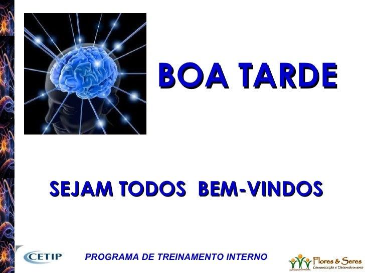 BOA TARDE SEJAM TODOS  BEM-VINDOS PROGRAMA DE TREINAMENTO INTERNO