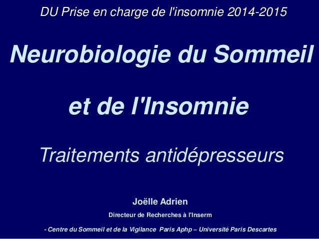 DU Prise en charge de l'insomnie 2014-2015  Neurobiologie du Sommeil  et de l'Insomnie  Traitements antidépresseurs  Joëll...