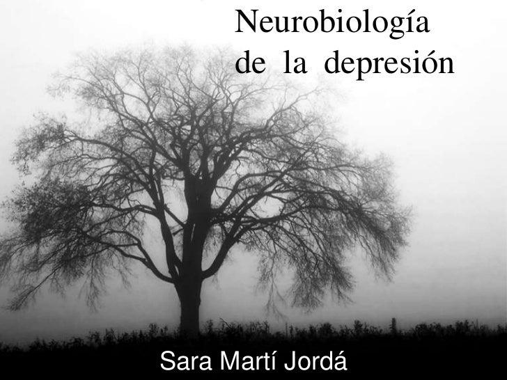 Neurobiología de la depresión<br />Sara Martí Jordá<br />