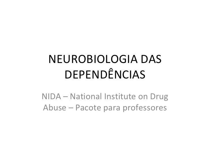 NEUROBIOLOGIA DAS   DEPENDÊNCIASNIDA – National Institute on DrugAbuse – Pacote para professores