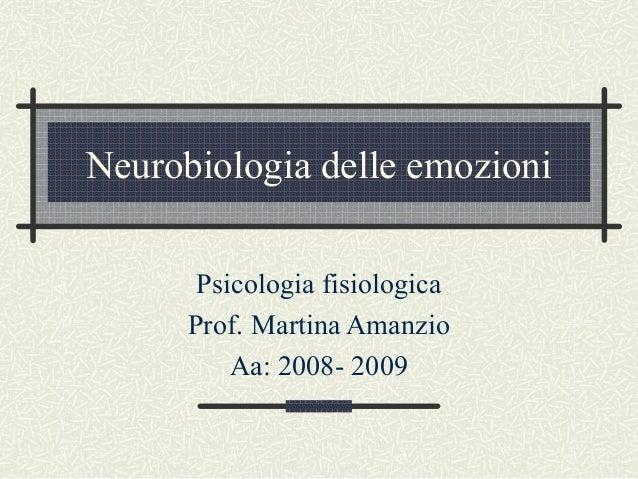 Neurobiologia delle emozioni Psicologia fisiologica Prof. Martina Amanzio Aa: 2008- 2009