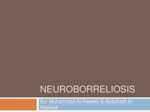 NEUROBORRELIOSIS By/ Mohammed Al-Rweely & Abdullatiff Al- Rashed