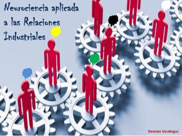 Neurociencia aplicada a las Relaciones Industriales Demian Uzcátegui