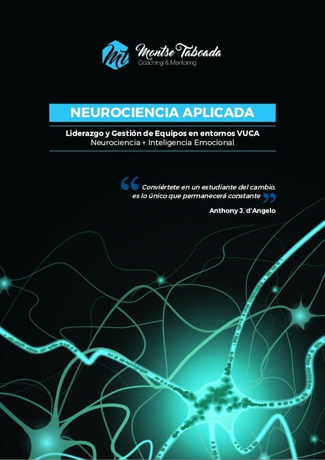 NEUROCIENCIA APLICADA Liderazgo y Gestión de Equipos en entornos VUCA Neurociencia + Inteligencia Emocional Conviértete en...