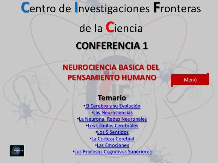 Centro de Investigaciones Fronteras           de la Ciencia           CONFERENCIA 1        NEUROCIENCIA BASICA DEL        ...