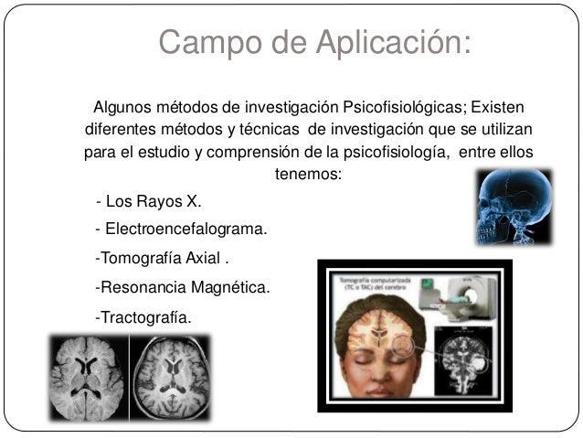 Campo de Aplicación: Algunos métodos de investigación Psicofisiológicas; Existen diferentes métodos y técnicas de investig...