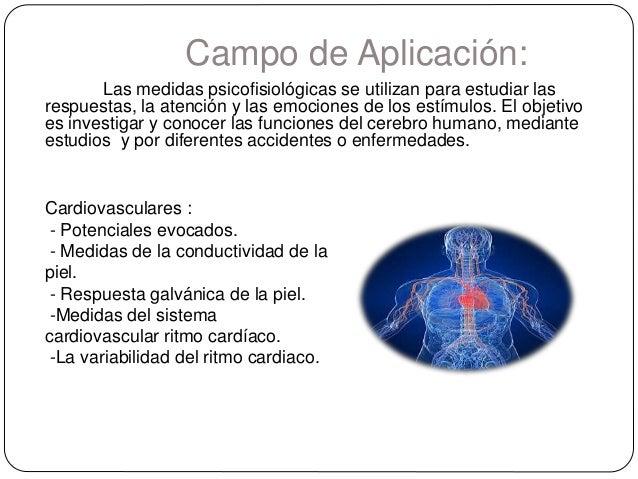 Campo de Aplicación: Las medidas psicofisiológicas se utilizan para estudiar las respuestas, la atención y las emociones d...