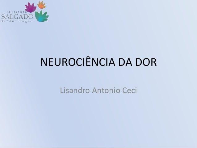 NEUROCIÊNCIA DA DOR Lisandro Antonio Ceci