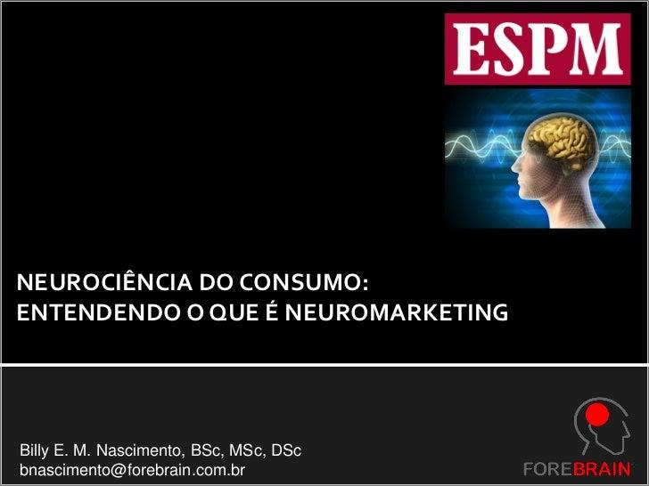 NEUROCIÊNCIA DO CONSUMO:ENTENDENDO O QUE É NEUROMARKETINGBilly E. M. Nascimento, BSc, MSc, DScbnascimento@forebrain.com.br