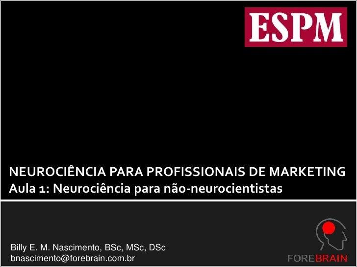 Neurociência para profissionais de marketing   aula 1 - neurociência para não-neurocientistas-espm