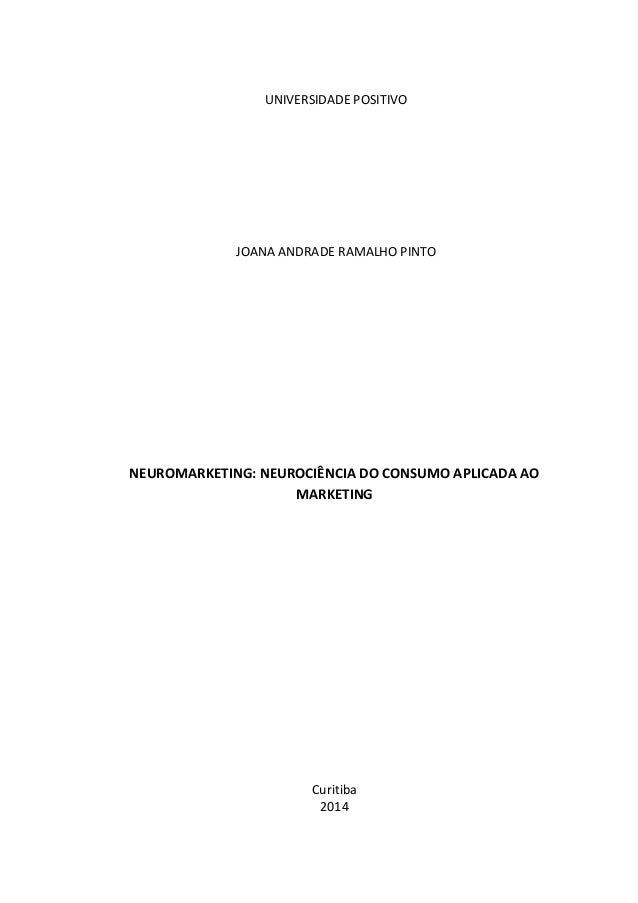 UNIVERSIDADE POSITIVO NEUROMARKETING: NEUROCIÊNCIA DO CONSUMO APLICADA AO MARKETING Curitiba 2014 JOANA ANDRADE RAMALHO PI...