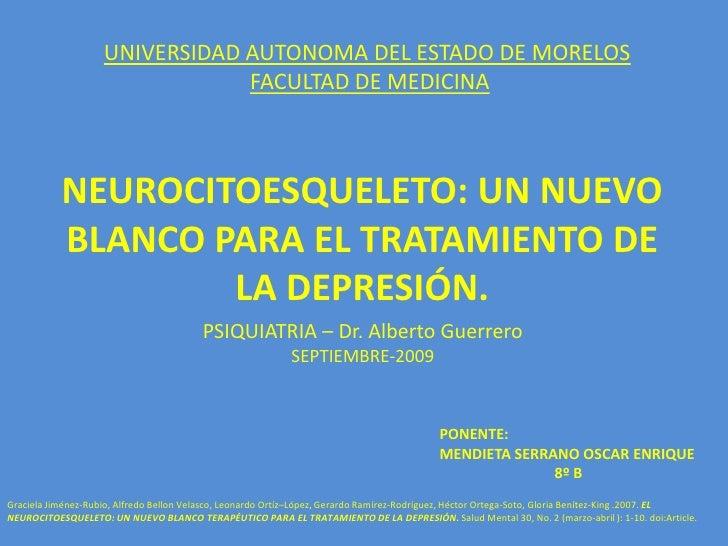 UNIVERSIDAD AUTONOMA DEL ESTADO DE MORELOS<br />FACULTAD DE MEDICINA<br />NEUROCITOESQUELETO: UN NUEVO BLANCO PARA EL TRAT...