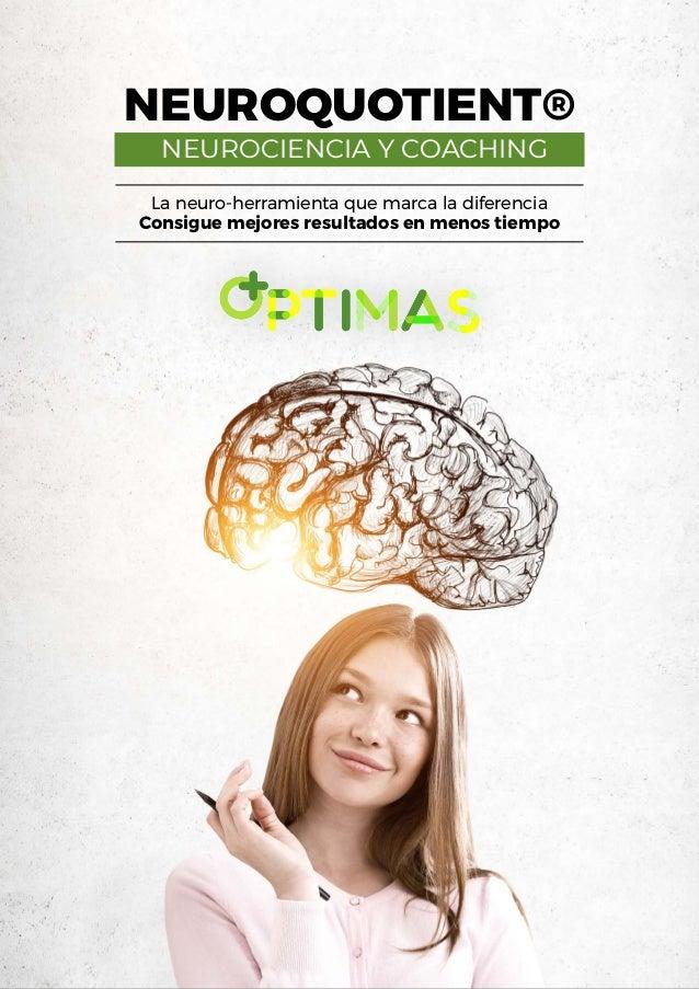 NEUROQUOTIENT® La neuro-herramienta que marca la diferencia Consigue mejores resultados en menos tiempo NEUROCIENCIA Y COA...