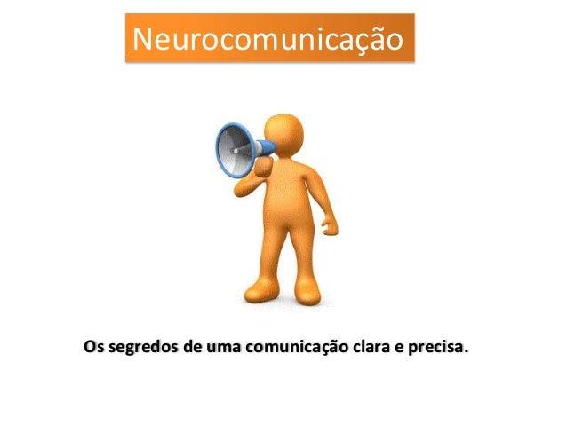 NeurocomunicaçãoOs segredos de uma comunicação clara e precisa.