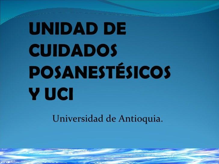 UNIDAD DE  CUIDADOS POSANESTÉSICOS  Y UCI Universidad de Antioquia.
