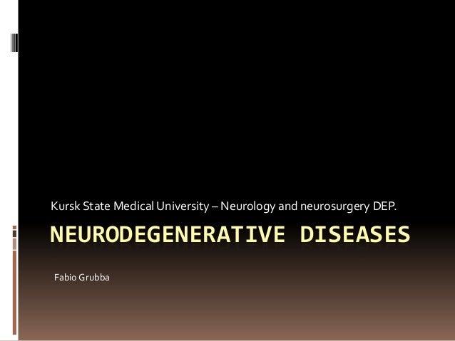 NEURODEGENERATIVE DISEASES Kursk State Medical University – Neurology and neurosurgery DEP. Fabio Grubba