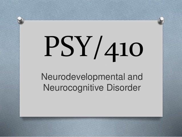 neurodevelopmental and neurocognitive disorders essay View essay - neurodevelopmental anf neurocognitive disorders psy 410 from  psy 410 at university of phoenix running head: neurodevelopmental.