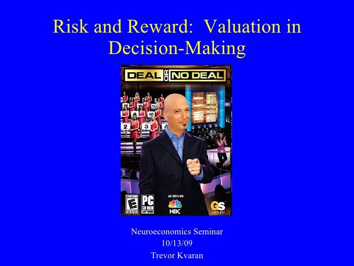 Risk and Reward:  Valuation in Decision-Making Neuroeconomics Seminar 10/13/09 Trevor Kvaran