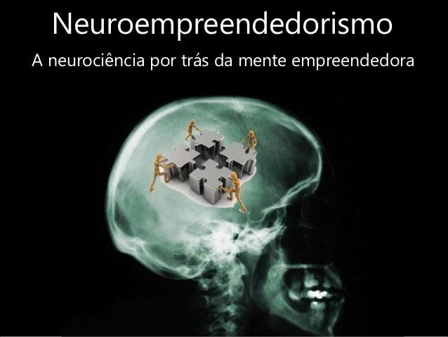 Neuroempreendedorismo A neurociência por trás da mente empreendedora