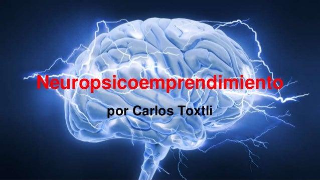 Neuropsicoemprendimiento por Carlos Toxtli