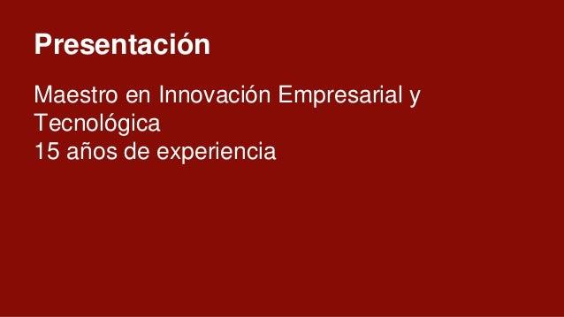 Presentación Maestro en Innovación Empresarial y Tecnológica 15 años de experiencia