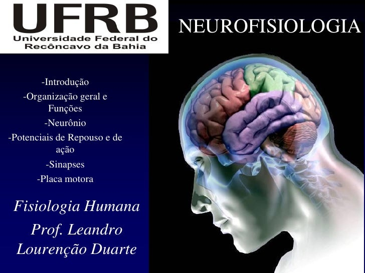 NEUROFISIOLOGIA        -Introdução   -Organização geral e          Funções         -Neurônio-Potenciais de Repouso e de   ...